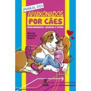 Manual dos Apaixonados por Cães – relacionamento, cuidados e treino