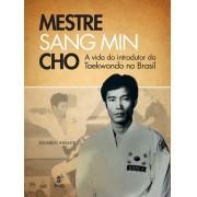 Mestre Sang Min Cho - a vida do introdutor do Taekwondo no Brasil