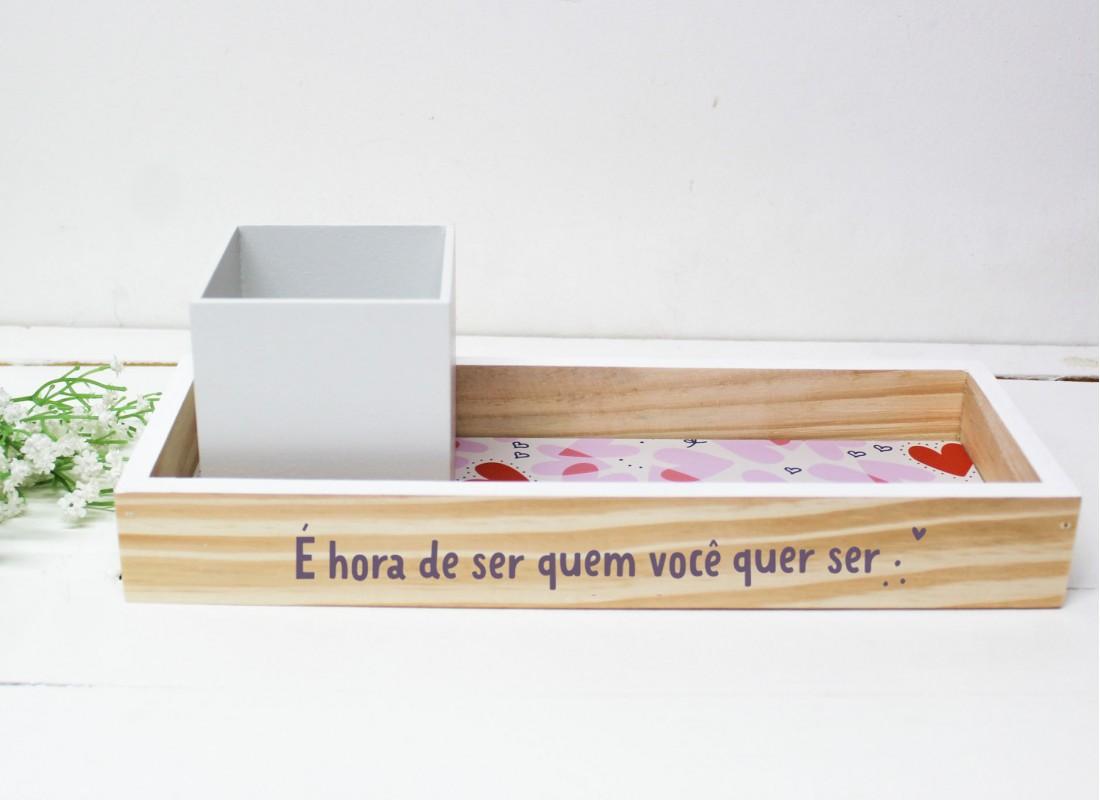 Bandeja + Porta Lápis Hora De Ser Quem Você Quer Ser - Papelote