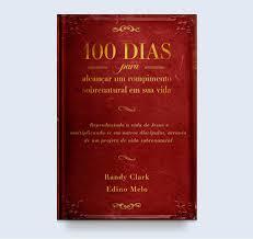 100 DIAS PARA ALCANCAR UM ROMPIMENTO SOBRENATURAL - RANDY CLARK