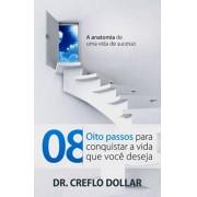 08 PASSOS PARA CONQUISTAR A VIDA QUE VOCE DESEJA - DR CREFLO DOLLAR