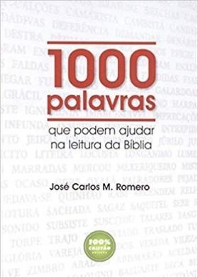 1000 PALAVRAS QUE PODEM AJUDAR NA LEITURA DA BIBLIA - JOSE CARLOS