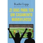 21 DIAS PARA TER UM CASAMENTO MARAVILHOSO - KATHI LIPP