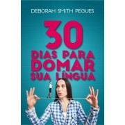 30 DIAS PARA DOMAR SUA LINGUA - DEBORA SMITH PEGUES
