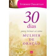 30 DIAS PARA TORNAR SE UMA MULHER DE ORACAO - STORMIE OMARTIAN