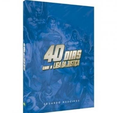 40 DIAS COM A LIGA DA JUSTICA DEVOCIONAL - EDUARDO MEDEIROS