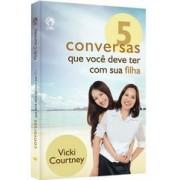 5 CONVERSAS QUE VOCE DEVE TER COM SUA FILHA - VICKI COURTNEY