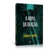 A ARMA DA ORACAO - EDWARD M BOUNDS