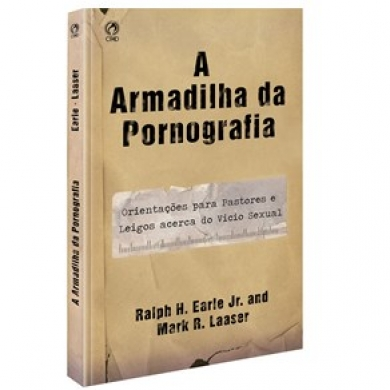 A ARMADILHA DA PORNOGRAFIA - RALPH H EARLEJR E MARK R LAASER