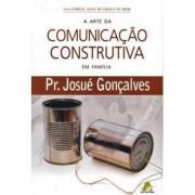 A ARTE DA COMUNICACAO COSTRUTIVA EM FAMILIA - PR JOSUE GONCALVES