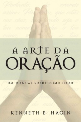 A ARTE DA ORACAO - KENNETH E HAGIN