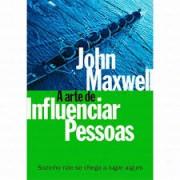 A ARTE DE INFLUENCIAR PESSOAS - JOHN C MAXWELL