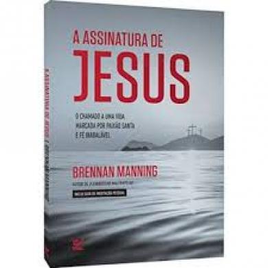 A ASSINATURA DE JESUS - BRENNAN MANNING
