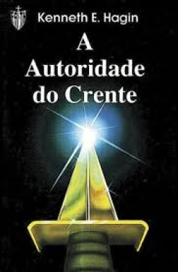 A AUTORIDADE DO CRENTE - KENNETH E HAGIN
