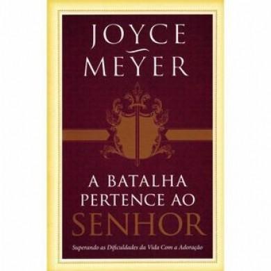 A BATALHA PERTENCE AO SENHOR - JOYCE MEYER