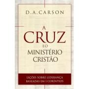 A CRUZ E O MINISTERIO CRISTAO - D A CARSON