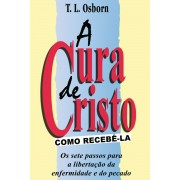 A CURA DE CRISTO COMO RECEBE LA - T L OSBORN