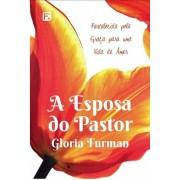 A ESPOSA DO PASTOR - GLORIA FURMAN