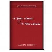 A FILHA AMADA E O FILHO AMADO - MARILENE FERREIRA