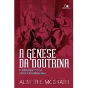 A GENESE DA DOUTRINA - ALISTER E MCGRATH