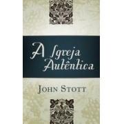 A IGREJA AUTENTICA - JOHN STOTT