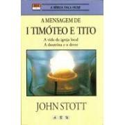 A MENSAGEM DE 1 TIMOTEO E TITO A VIDA DA IGREJA - JOHN STOTT