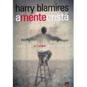A MENTE CRISTA COMO UM CRISTAO DEVE PENSAR - HARRY BLAMIRES