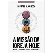 A MISSAO DA IGREJA HOJE - MICHAEL W GOHEEN