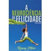 A NEUROCIENCIA DA FELICIDADE - ROSANA ALVES