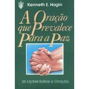A ORACAO QUE PREVALECE PARA A PAZ - KENNETH E HAGIN