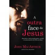 A OUTRA FACE DE JESUS - JOHN MACARTHUR