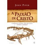 A PAIXAO DE CRISTO - JOHN PIPER