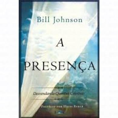 A PRESENCA - BILL JOHNSON