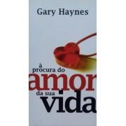 A PROCURA DO AMOR DA SUA VIDA - GARY HAYNES