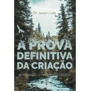 A PROVA DEFINITIVA DA CRIACAO - DR JASON LISLE