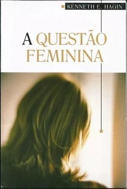 A QUESTAO FEMININA - KENNETH E HAGIN