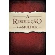 A RESOLUCAO DE TODA MULHER - PRISCILLA SHIRER