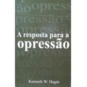 A RESPOSTA PARA A OPRESSAO - KENNETH E HAGIN