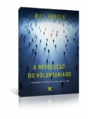 A REVOLUCAO DO VOLUNTARIADO - BILL HYBELS