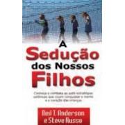 A SEDUCAO DOS NOSSOS FILHOS - NEIL T ANDERSON E STEVE RUSSO