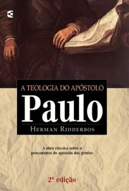 A TEOLOGIA DO APOSTOLO PAULO - HERMAN RIDDERBOS
