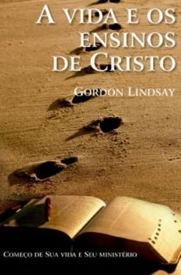 A VIDA E OS ENSINOS DE CRISTO VOL II - GORDON LINDSAY