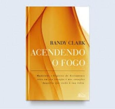 ACENDENDO O FOGO - RANDY CLARK