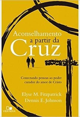 ACONSELHAMENTO A PARTIR DA CRUZ - ELYSE M FITZPATRICK