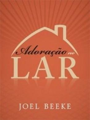 ADORACAO NO LAR - JOEL BEEKE