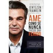 AME COMO SE NUNCA TIVESSE SIDO FERIDO - JENTEZEN FRANKLIN