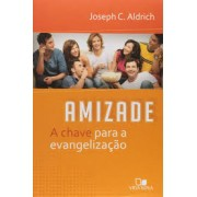 AMIZADE A CHAVE PARA A EVANGELIZACAO - JOSEPH C ALDRICH