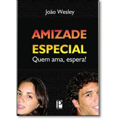 AMIZADE ESPECIAL QUEM AMA ESPERA - JOAO WESLEY