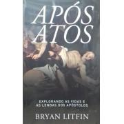 APOS ATOS EXPLORANDO AS VIDAS E AS LENDAS - BRYAN LITFIN