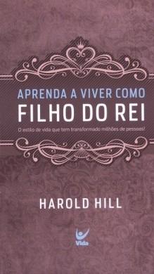 APRENDA A VIVER COMO FILHO DO REI BOLSO - HAROD HILL
